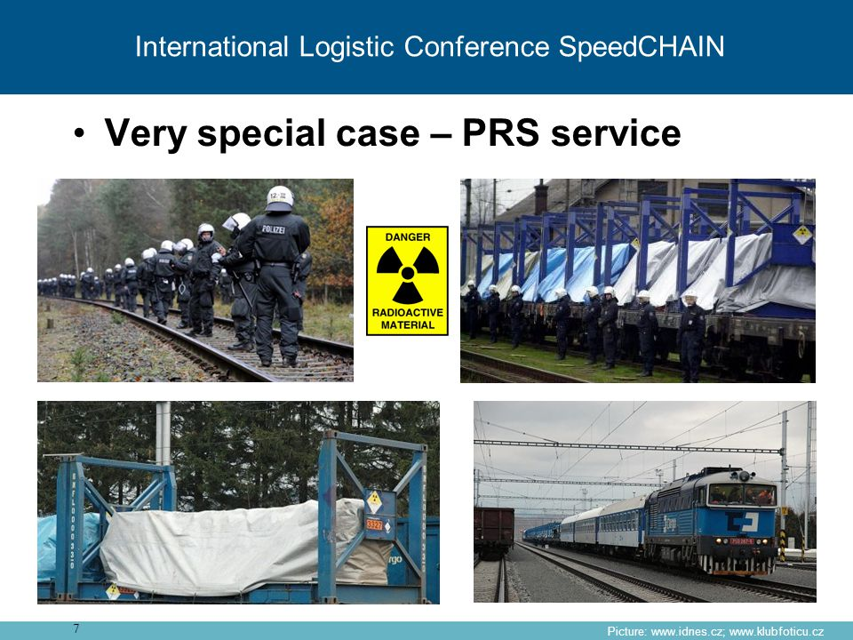 Very special case – PRS service Picture: www.idnes.cz; www.klubfoticu.cz 7 International Logistic Conference SpeedCHAIN