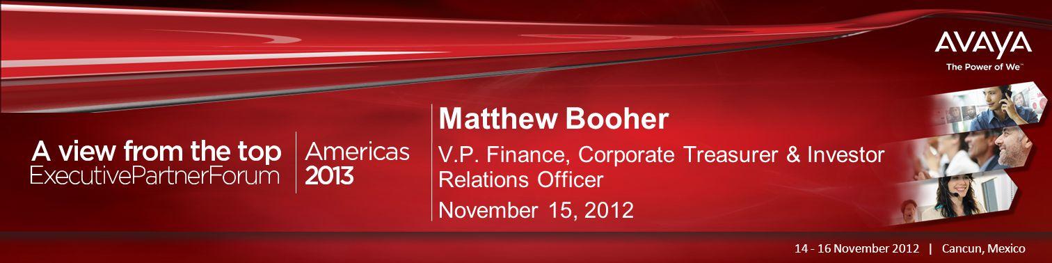 Haga clic para modificar el estilo de título del patrón Matthew Booher V.P. Finance, Corporate Treasurer & Investor Relations Officer November 15, 201