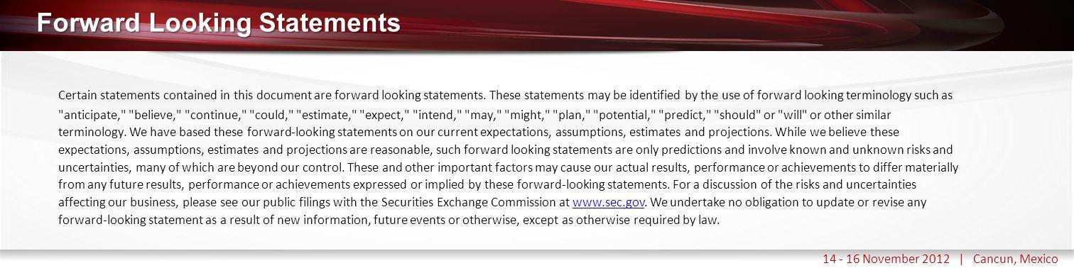 Haga clic para modificar el estilo de título del patrón 14 - 16 November 2012 | Cancun, Mexico Forward Looking Statements Certain statements contained