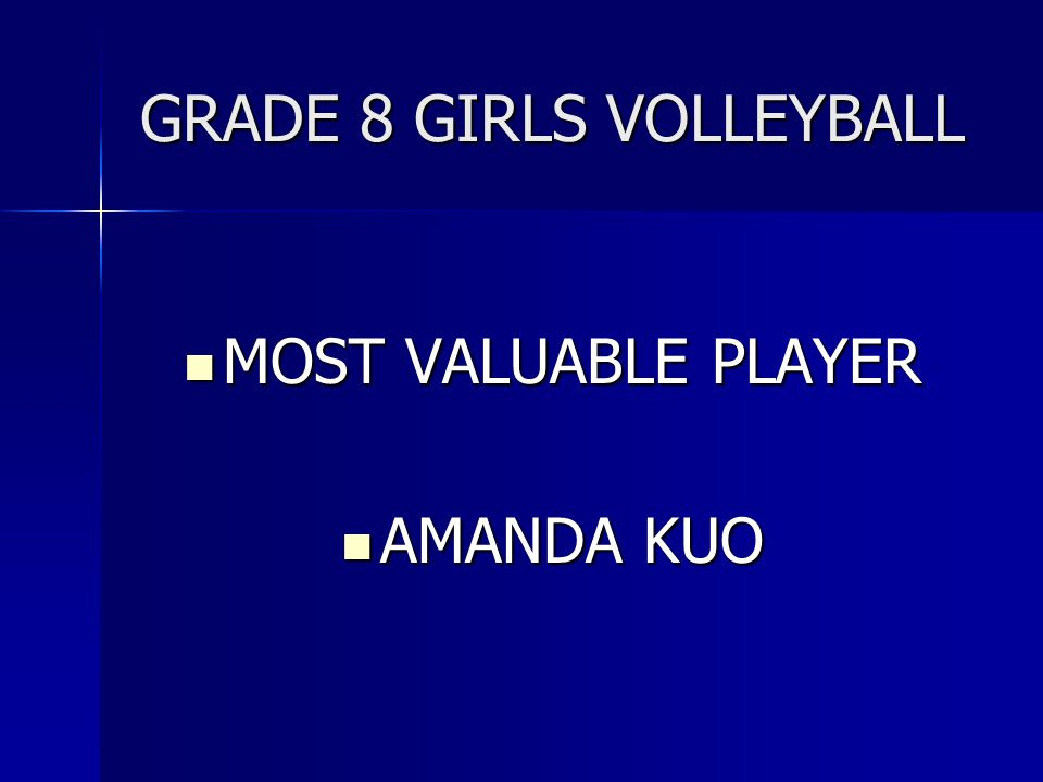 GRADE 8 GIRLS VOLLEYBALL MOST VALUABLE PLAYER MOST VALUABLE PLAYER AMANDA KUO AMANDA KUO