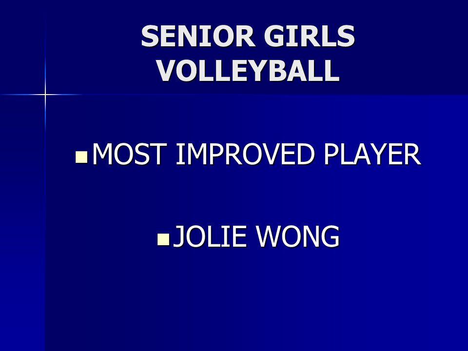 SENIOR GIRLS VOLLEYBALL MOST IMPROVED PLAYER MOST IMPROVED PLAYER JOLIE WONG JOLIE WONG
