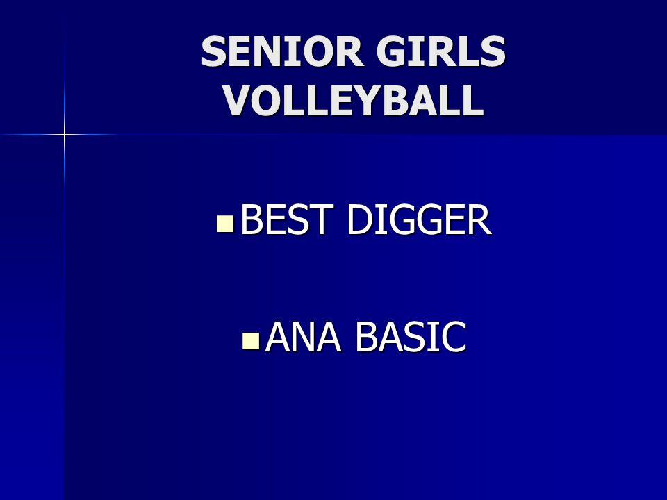 SENIOR GIRLS VOLLEYBALL BEST DIGGER BEST DIGGER ANA BASIC ANA BASIC