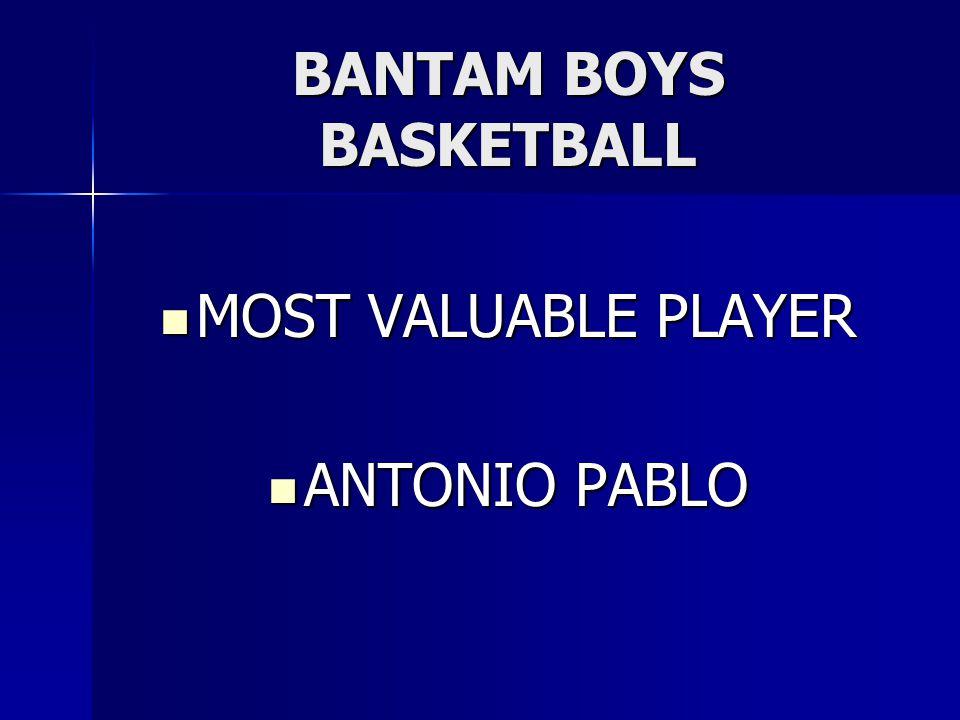 BANTAM BOYS BASKETBALL MOST VALUABLE PLAYER MOST VALUABLE PLAYER ANTONIO PABLO ANTONIO PABLO
