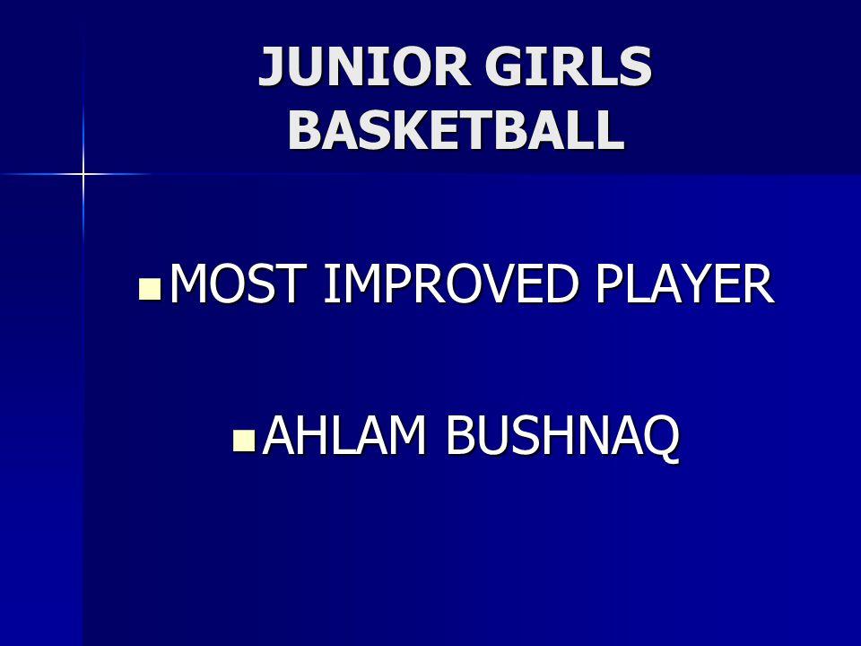 JUNIOR GIRLS BASKETBALL MOST IMPROVED PLAYER MOST IMPROVED PLAYER AHLAM BUSHNAQ AHLAM BUSHNAQ
