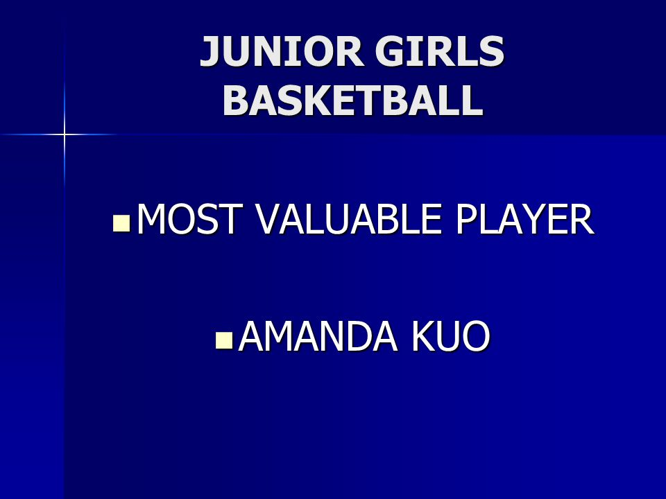 JUNIOR GIRLS BASKETBALL MOST VALUABLE PLAYER MOST VALUABLE PLAYER AMANDA KUO AMANDA KUO