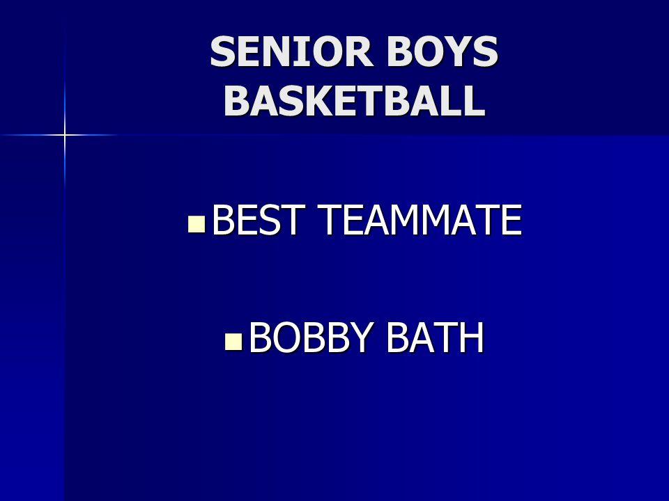 SENIOR BOYS BASKETBALL BEST TEAMMATE BEST TEAMMATE BOBBY BATH BOBBY BATH