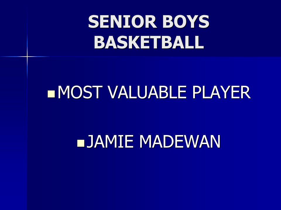 SENIOR BOYS BASKETBALL MOST VALUABLE PLAYER MOST VALUABLE PLAYER JAMIE MADEWAN JAMIE MADEWAN