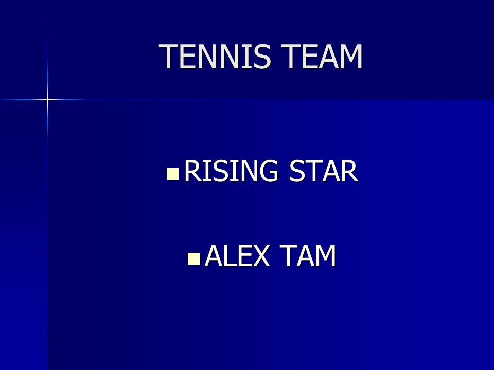 TENNIS TEAM RISING STAR RISING STAR ALEX TAM ALEX TAM
