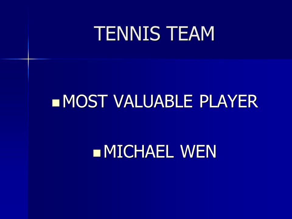 TENNIS TEAM MOST VALUABLE PLAYER MOST VALUABLE PLAYER MICHAEL WEN MICHAEL WEN
