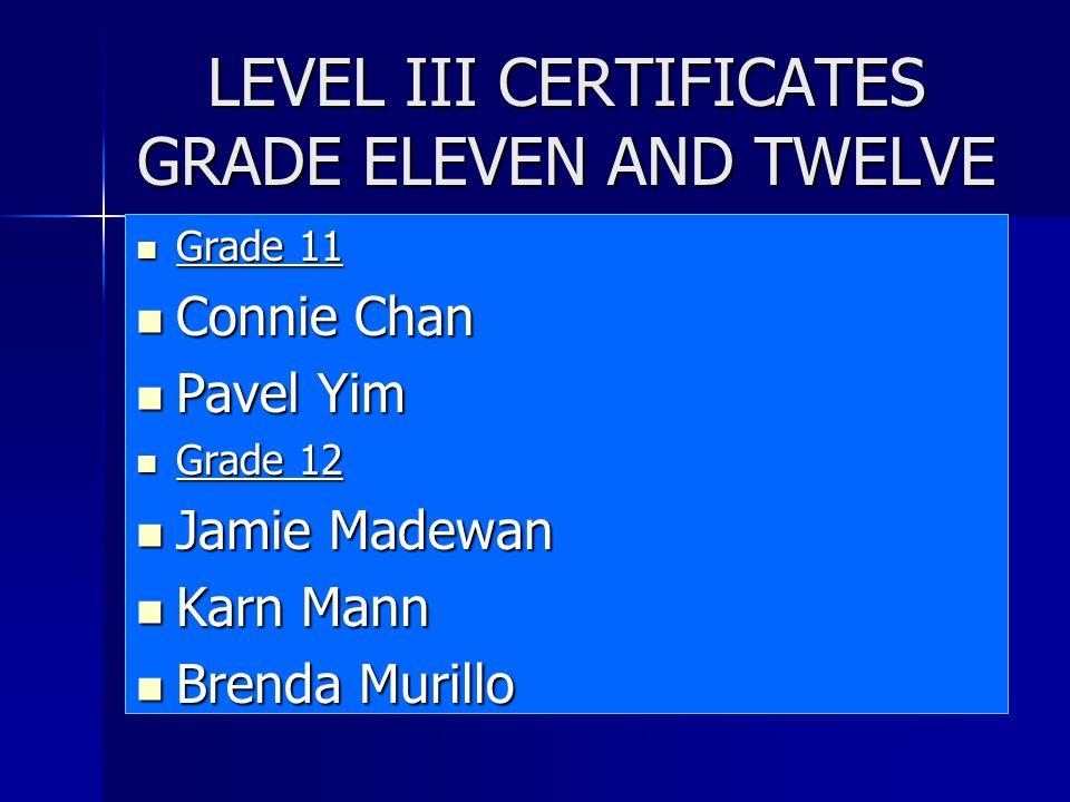 LEVEL III CERTIFICATES GRADE ELEVEN AND TWELVE Grade 11 Grade 11 Connie Chan Connie Chan Pavel Yim Pavel Yim Grade 12 Grade 12 Jamie Madewan Jamie Mad