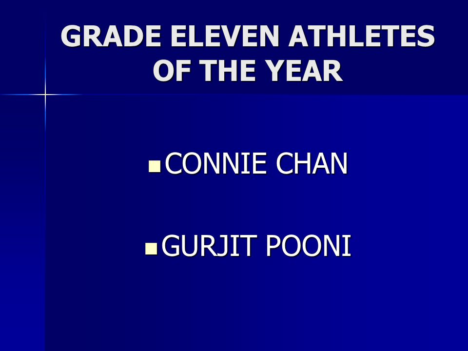 GRADE ELEVEN ATHLETES OF THE YEAR CONNIE CHAN CONNIE CHAN GURJIT POONI GURJIT POONI