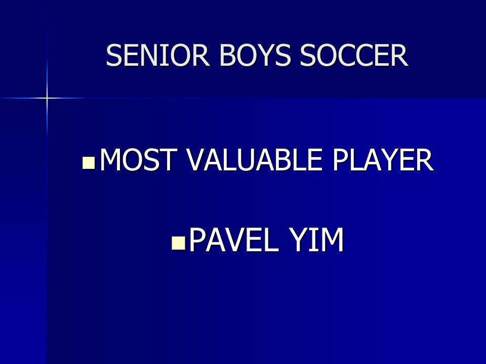 SENIOR BOYS SOCCER MOST VALUABLE PLAYER MOST VALUABLE PLAYER PAVEL YIM PAVEL YIM