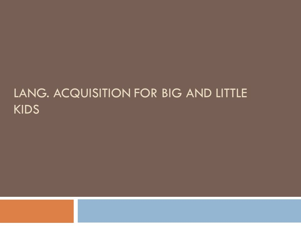 LANG. ACQUISITION FOR BIG AND LITTLE KIDS