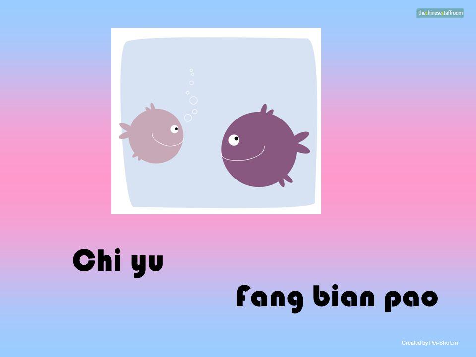Fang bian pao Chi yu Created by Pei-Shu Lin