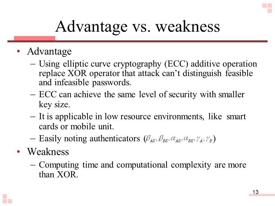 13 Advantage vs. weakness Advantage – Using elliptic curve cryptography (ECC) additive operation replace XOR operator that attack can't distinguish fe