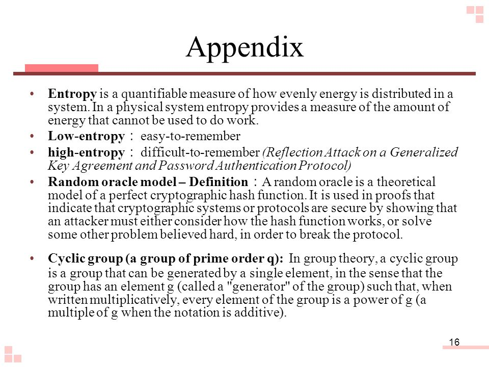 16 Appendix Entropy is a quantifiable measure of how evenly energy is distributed in a system.