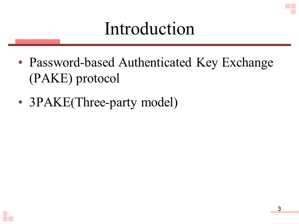 3 Introduction Password-based Authenticated Key Exchange (PAKE) protocol 3PAKE(Three-party model)