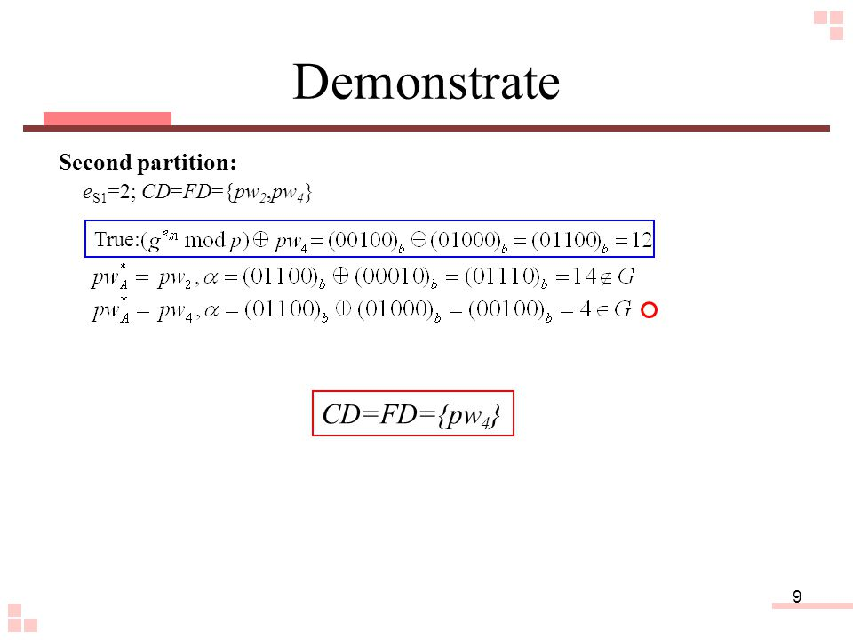 9 Demonstrate Second partition: e S1 =2; CD=FD={pw 2,pw 4 } True: CD=FD={pw 4 }