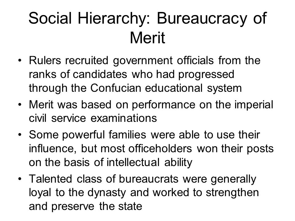 Social Hierarchy: Bureaucracy of Merit Rulers recruited government officials from the ranks of candidates who had progressed through the Confucian edu