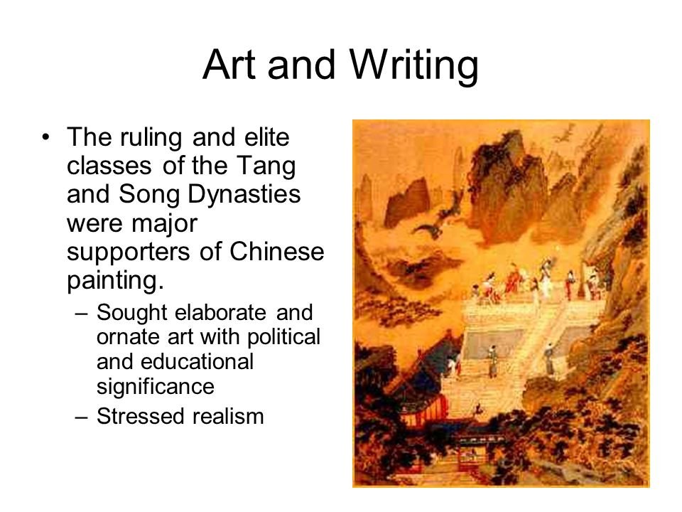 Art and Writing The ruling and elite classes of the Tang and Song Dynasties were major supporters of Chinese painting.
