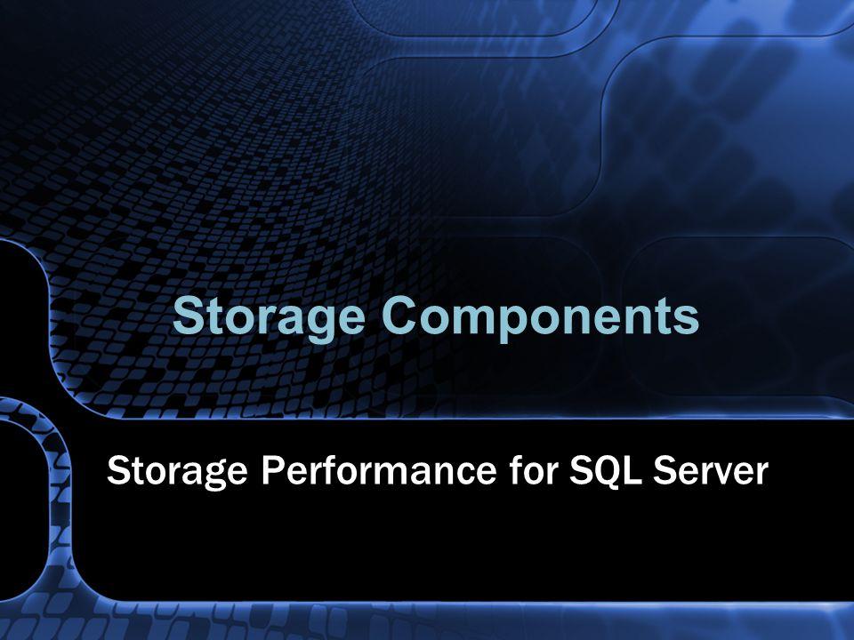 Storage Components Storage Performance for SQL Server