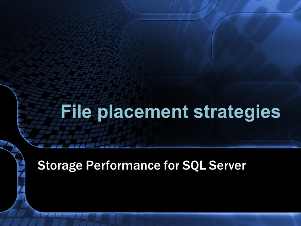 File placement strategies Storage Performance for SQL Server