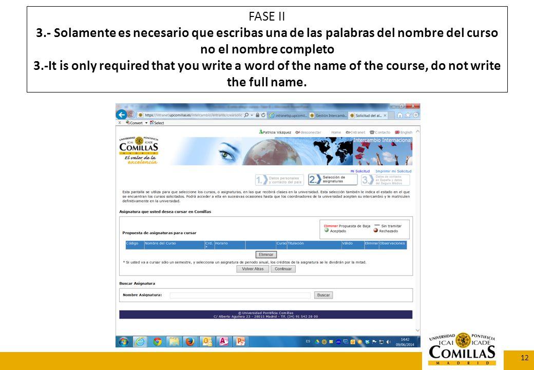 FASE II 3.- Solamente es necesario que escribas una de las palabras del nombre del curso no el nombre completo 3.-It is only required that you write a word of the name of the course, do not write the full name.
