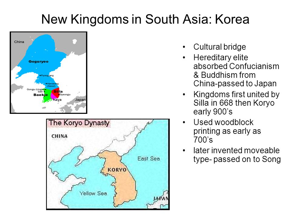 New Kingdoms in South Asia: Korea Cultural bridge Hereditary elite absorbed Confucianism & Buddhism from China-passed to Japan Kingdoms first united b