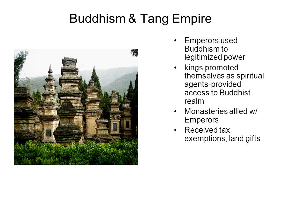 Buddhism & Tang Empire Emperors used Buddhism to legitimized power kings promoted themselves as spiritual agents-provided access to Buddhist realm Mon