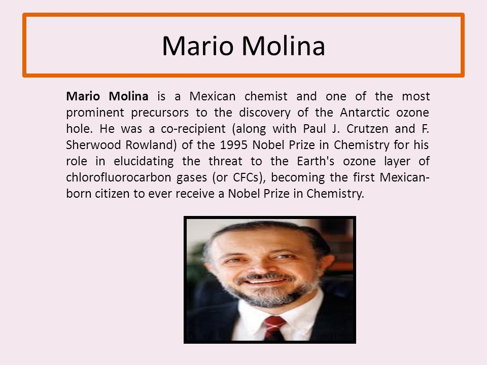 Mario Molina Mario Molina is a Mexican chemist and one of the most prominent precursors to the discovery of the Antarctic ozone hole.