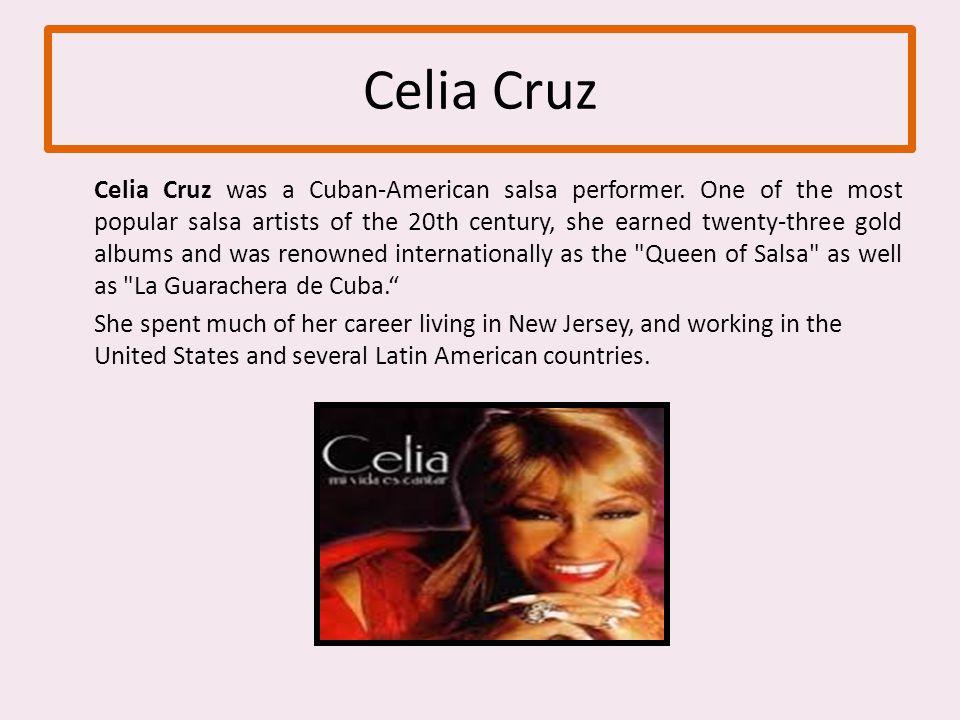 Celia Cruz Celia Cruz was a Cuban-American salsa performer.