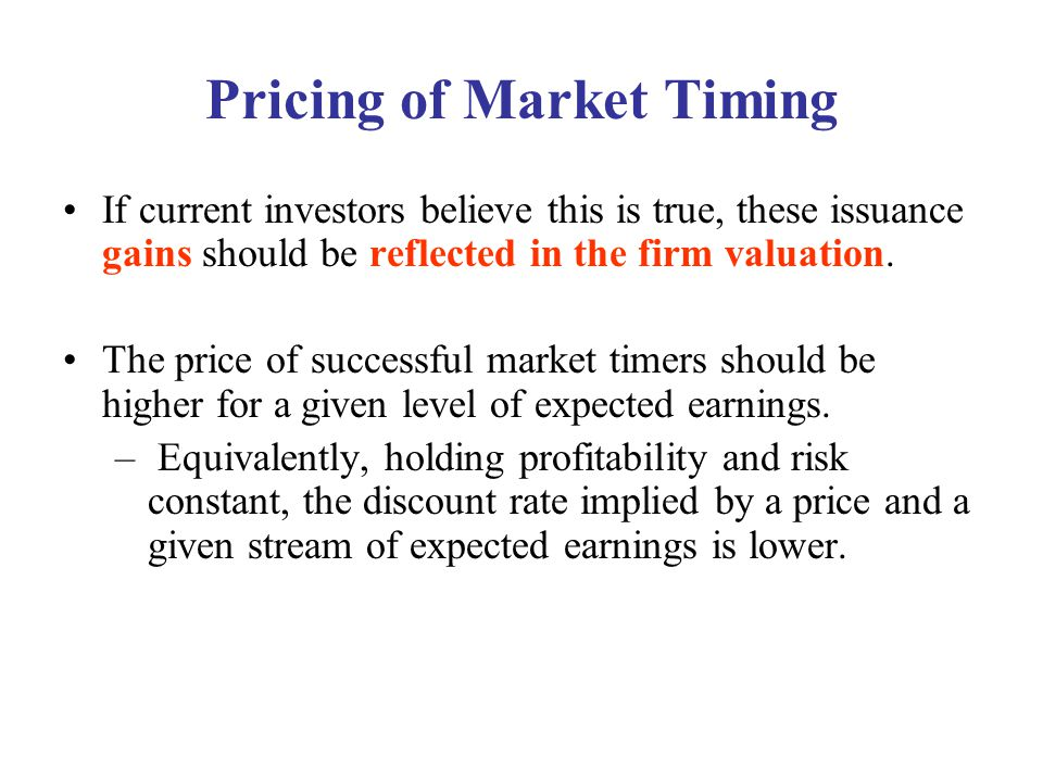 Market Timing Pricing H1: Firms that are expected to time the market when they issued or repurchased capital should have a lower expected cost of equity capital.