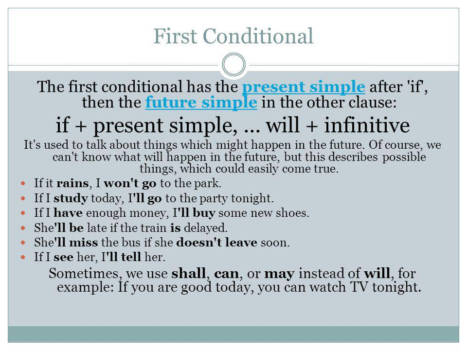 First Conditional The first conditional has the present simple after 'if', then the future simple in the other clause:present simplefuture simple if +