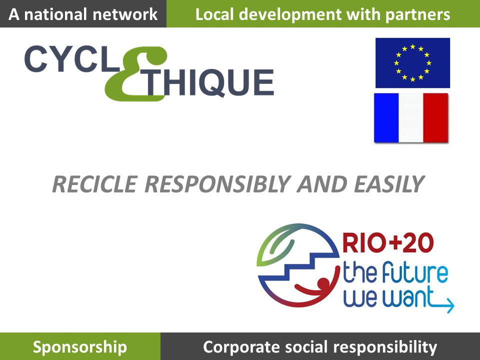A national networkLocal development with partners SponsorshipCorporate social responsibility RECICLE RESPONSIBLY AND EASILY