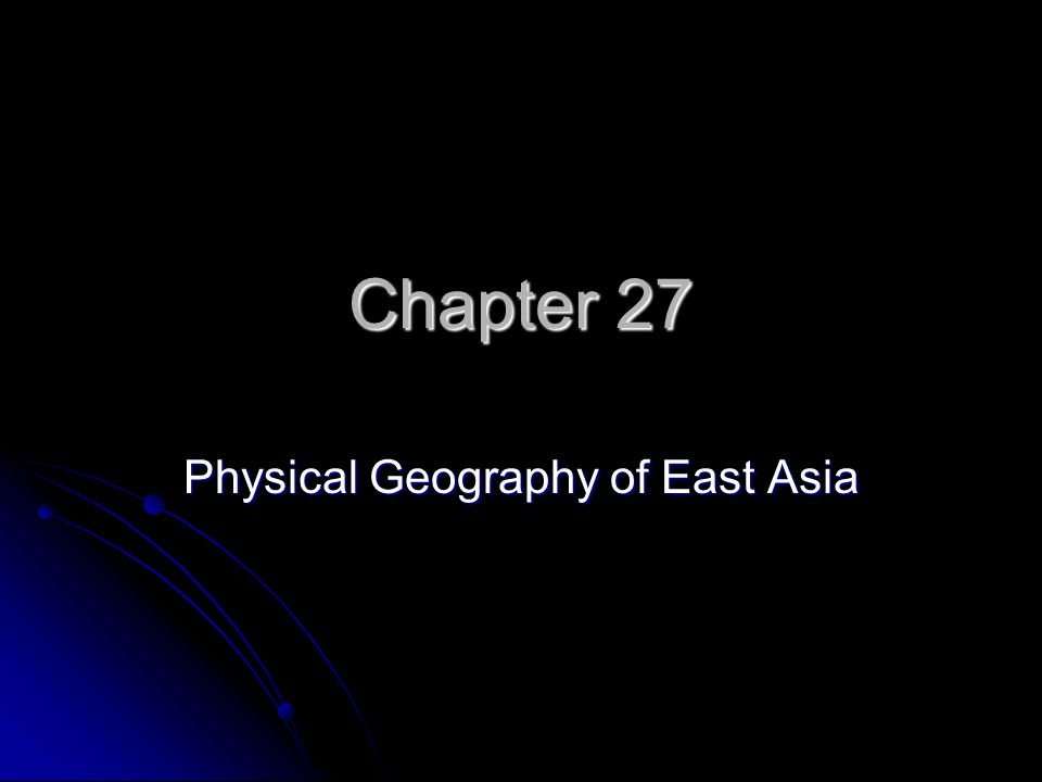 Chapter 27 Physical Geography of East Asia