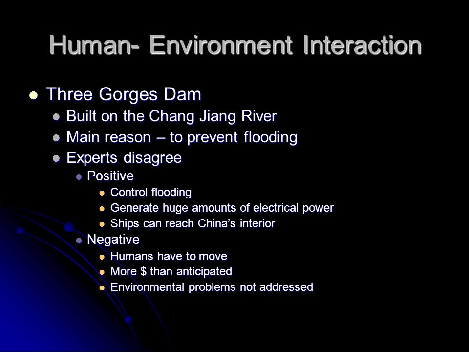 Human- Environment Interaction Three Gorges Dam Three Gorges Dam Built on the Chang Jiang River Built on the Chang Jiang River Main reason – to preven