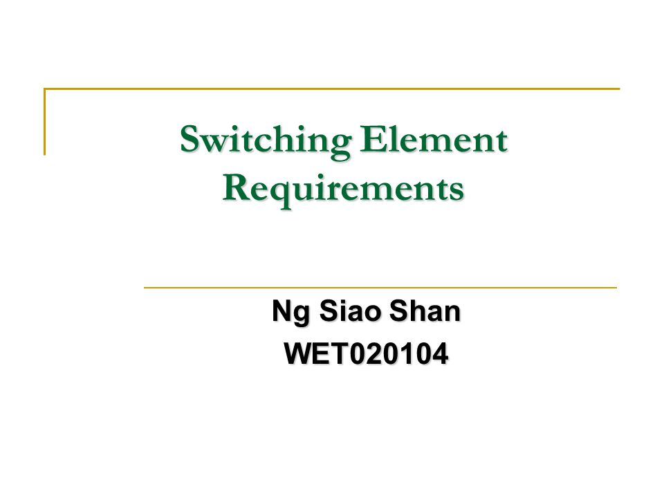 Switching Element Requirements Ng Siao Shan WET020104