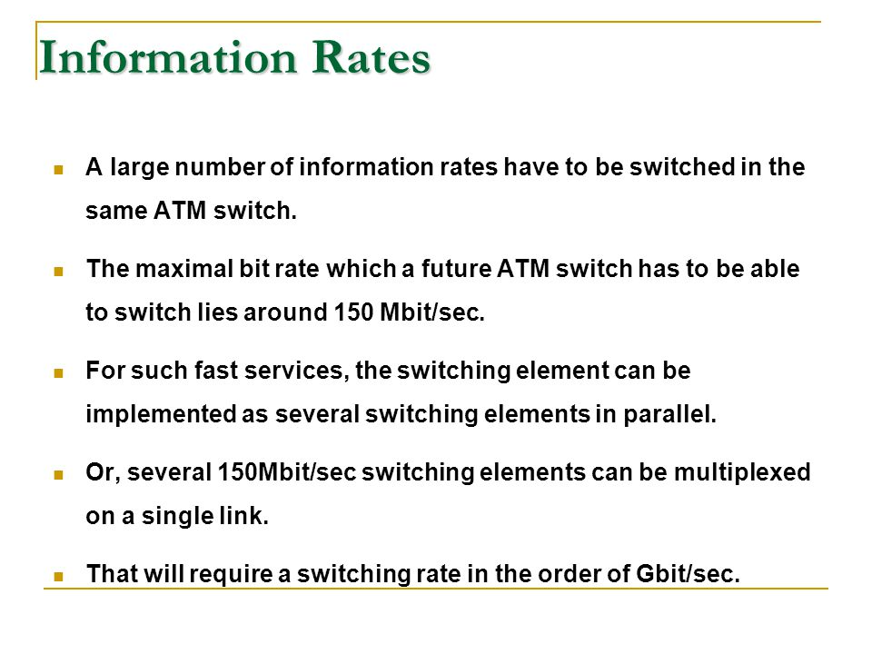Information Rates A large number of information rates have to be switched in the same ATM switch. The maximal bit rate which a future ATM switch has t