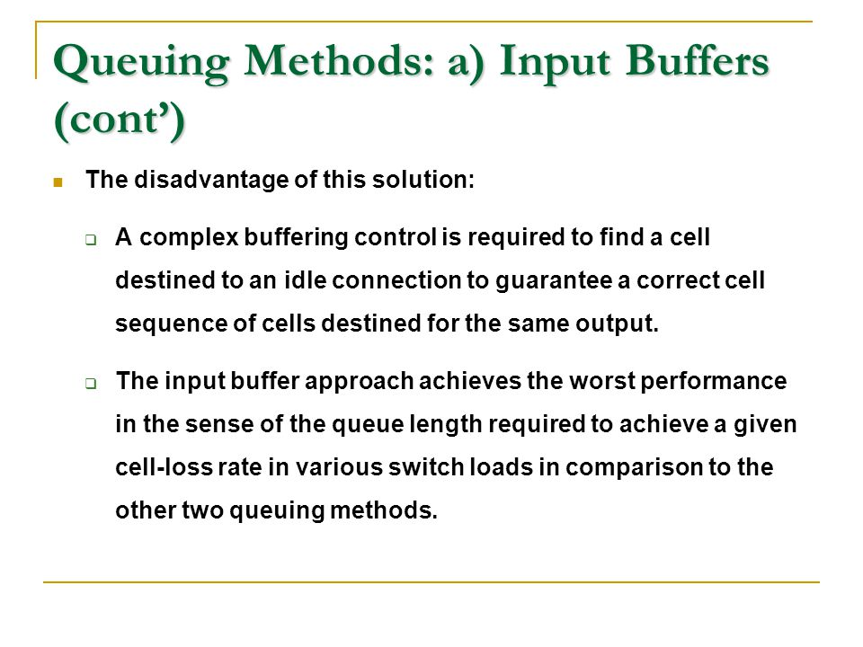 Queuing Methods: a) Input Buffers (cont') The disadvantage of this solution:  A complex buffering control is required to find a cell destined to an i