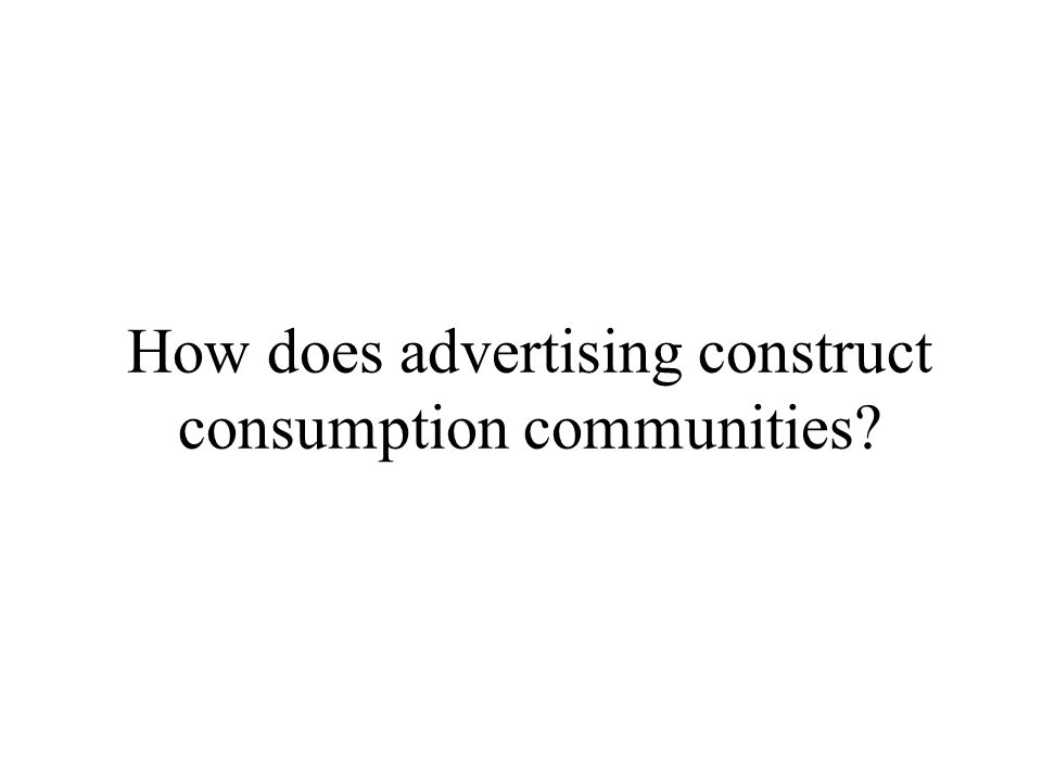 How does advertising construct consumption communities?