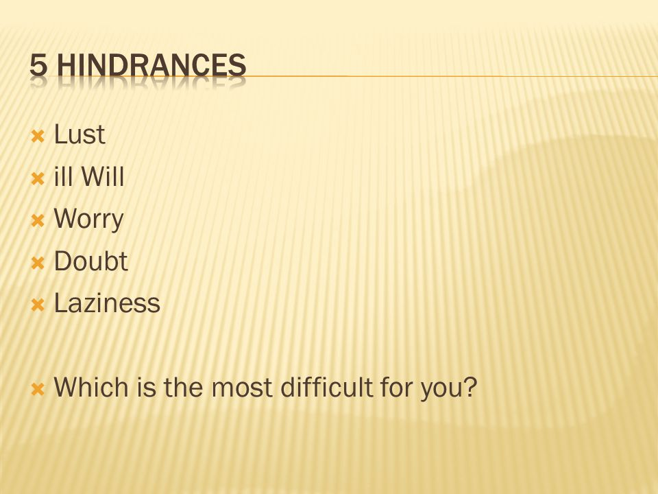  Lust  ill Will  Worry  Doubt  Laziness  Which is the most difficult for you?