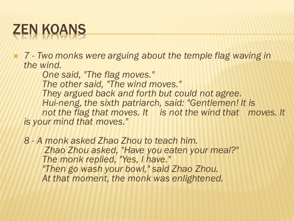  7 - Two monks were arguing about the temple flag waving in the wind. One said,