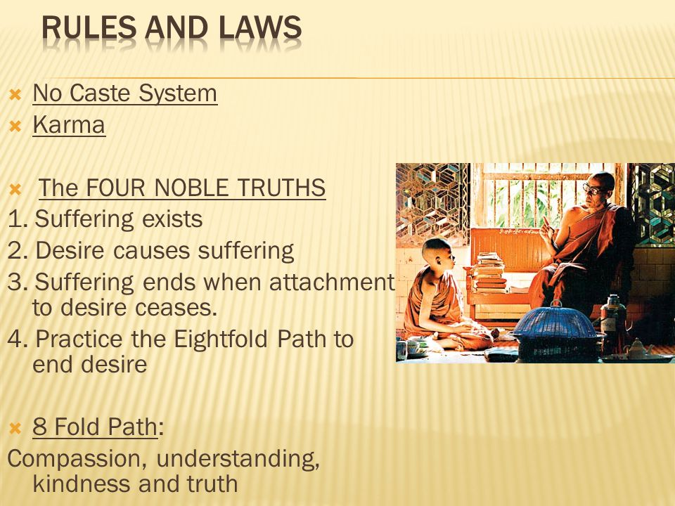  No Caste System  Karma  The FOUR NOBLE TRUTHS 1. Suffering exists 2. Desire causes suffering 3. Suffering ends when attachment to desire ceases. 4