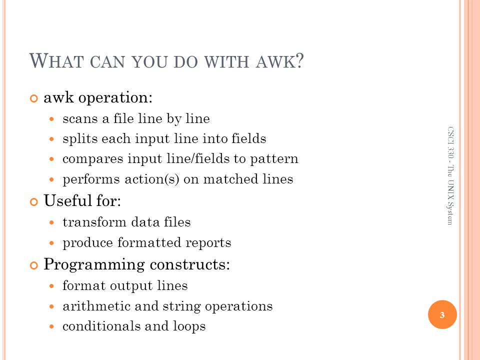 AWK S CRIPTS awk scripts are divided into three major parts: comment lines start with # 14 CSCI 330 - The UNIX System