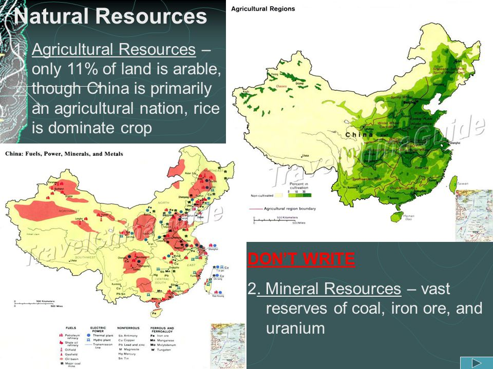Natural Resources 1.Agricultural Resources – only 11% of land is arable, though China is primarily an agricultural nation, rice is dominate crop DON'T
