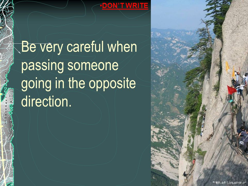 Be very careful when passing someone going in the opposite direction. DON'T WRITE