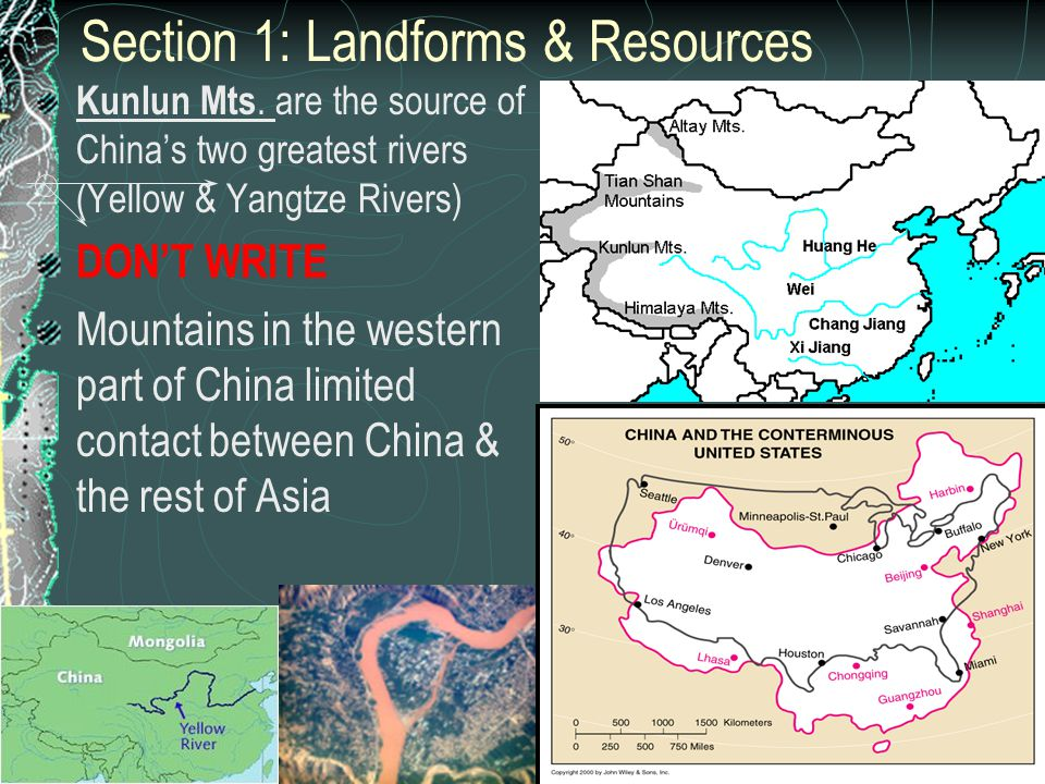 Kunlun Mts. are the source of China's two greatest rivers (Yellow & Yangtze Rivers) DON'T WRITE Mountains in the western part of China limited contact