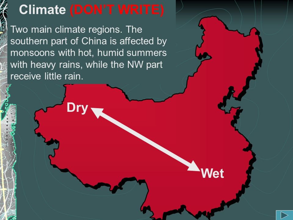 Dry Wet Climate (DON'T WRITE) Two main climate regions. The southern part of China is affected by monsoons with hot, humid summers with heavy rains, w