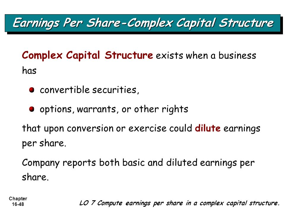 Chapter 16-48 LO 7 Compute earnings per share in a complex capital structure. Earnings Per Share-Complex Capital Structure Complex Capital Structure e