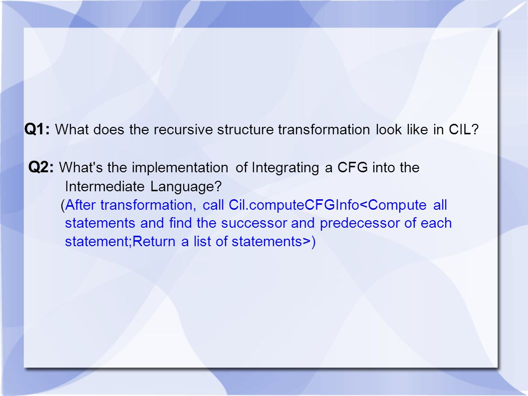Q1: What does the recursive structure transformation look like in CIL? Q2: What's the implementation of Integrating a CFG into the Intermediate Langua